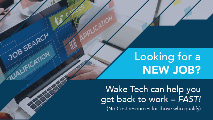 Looking for a New Job? Wake Tech can help you get back to work fast? No cost resources for those who qualify.