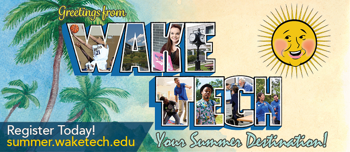 Greetings from Wake Tech - Your Summer Destination - Register Today! summer dot waketech dot edu