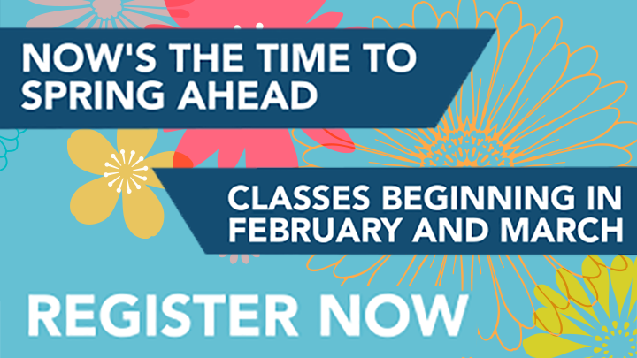 Now's the time to Spring Ahead. Classes beginning in February and March. Register Now!