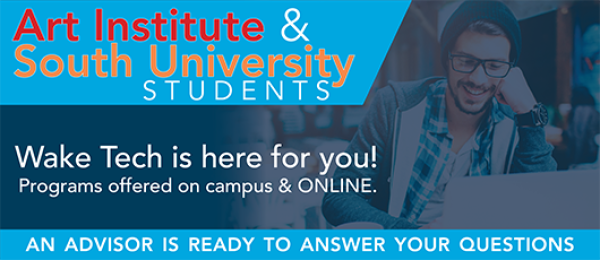 Art Institute and South University Students Wake Tech is here for you Programs offered on campus and online. An advisor is ready to answer your questions