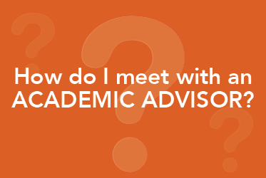 How do I meet with an Academic Advisor?